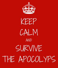 Poster: KEEP CALM AND SURVIVE THE APOCOLYPS