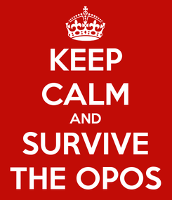 Poster: KEEP CALM AND SURVIVE THE OPOS
