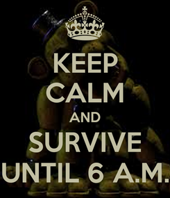 Poster: KEEP CALM AND SURVIVE UNTIL 6 A.M.