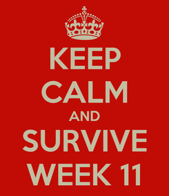 Poster: KEEP CALM AND SURVIVE WEEK 11