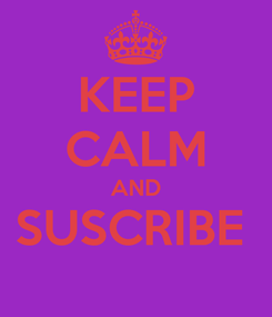 Poster: KEEP CALM AND SUSCRIBE