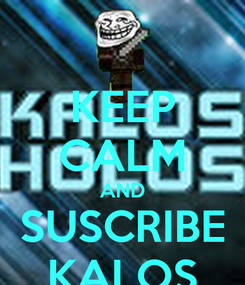 Poster: KEEP CALM AND SUSCRIBE KALOS