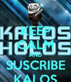 Poster: KEEP CALM AND SUSCRIBE KALOS