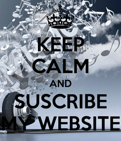 Poster: KEEP CALM AND SUSCRIBE MY WEBSITE