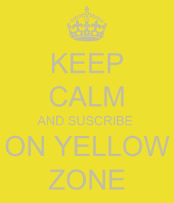 Poster: KEEP CALM AND SUSCRIBE  ON YELLOW ZONE
