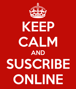 Poster: KEEP CALM AND SUSCRIBE ONLINE