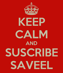 Poster: KEEP CALM AND SUSCRIBE SAVEEL