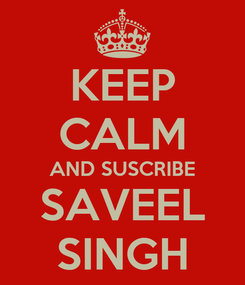 Poster: KEEP CALM AND SUSCRIBE SAVEEL SINGH