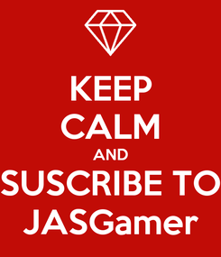 Poster: KEEP CALM AND SUSCRIBE TO JASGamer