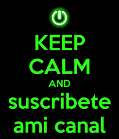 Poster: KEEP CALM AND suscribete ami canal