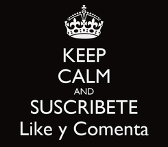 Poster: KEEP CALM AND SUSCRIBETE Like y Comenta