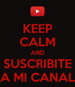 Poster: KEEP CALM AND SUSCRIBITE A MI CANAL
