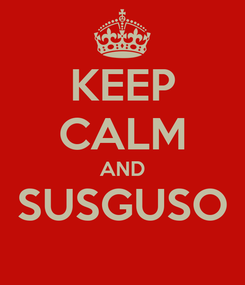 Poster: KEEP CALM AND SUSGUSO