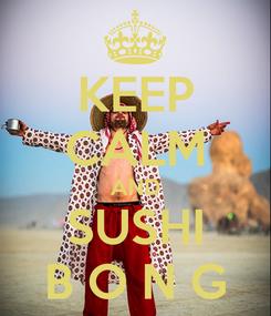 Poster: KEEP CALM AND SUSHI B O N G