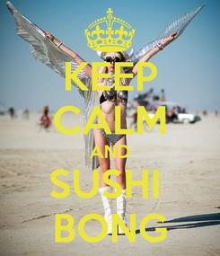 Poster: KEEP CALM AND SUSHI  BONG
