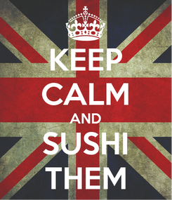 Poster: KEEP CALM AND SUSHI THEM