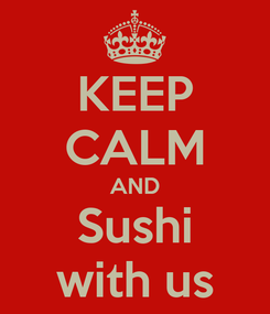 Poster: KEEP CALM AND Sushi with us
