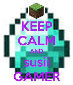 Poster: KEEP CALM AND susii GAMER