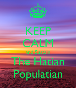 Poster: KEEP CALM and Sustain The Hatian Populatian