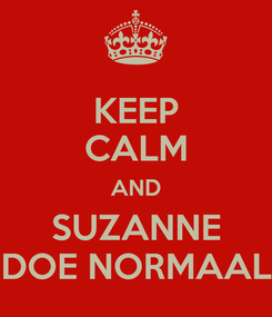 Poster: KEEP CALM AND SUZANNE DOE NORMAAL