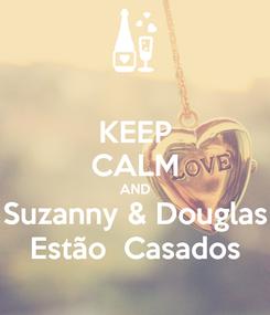 Poster: KEEP CALM AND Suzanny & Douglas Estão  Casados