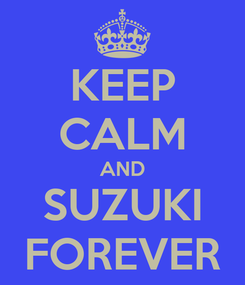 Poster: KEEP CALM AND SUZUKI FOREVER