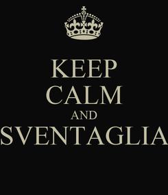 Poster: KEEP CALM AND SVENTAGLIA