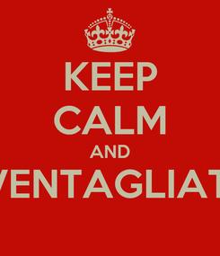 Poster: KEEP CALM AND SVENTAGLIATA