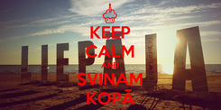Poster: KEEP CALM AND SVINAM KOPĀ