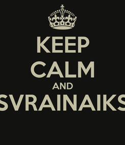 Poster: KEEP CALM AND SVRAINAIKS