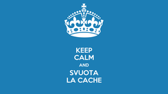 Poster: KEEP CALM AND SVUOTA LA CACHE