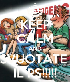 Poster: KEEP CALM AND SVUOTATE  IL PS!!!!!