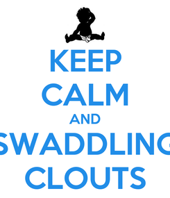 Poster: KEEP CALM AND SWADDLING CLOUTS