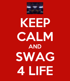 Poster: KEEP CALM AND SWAG 4 LIFE