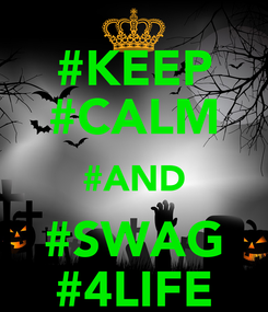 Poster: #KEEP #CALM #AND #SWAG #4LIFE