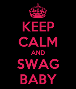 Poster: KEEP CALM AND SWAG BABY