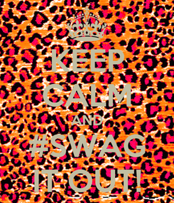 Poster: KEEP CALM AND #SWAG IT OUT!