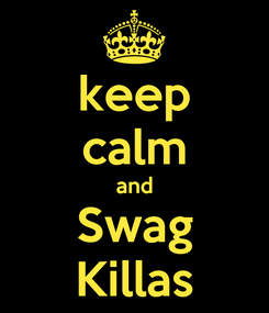 Poster: keep calm and Swag Killas