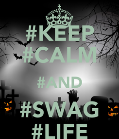 Poster: #KEEP #CALM #AND #SWAG #LIFE
