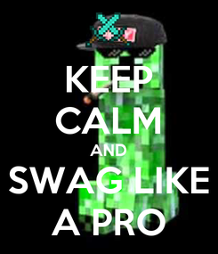 Poster: KEEP CALM AND SWAG LIKE A PRO