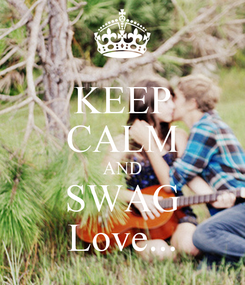 Poster: KEEP CALM AND SWAG Love...