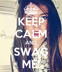 Poster: KEEP CALM AND SWAG ME!