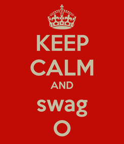 Poster: KEEP CALM AND swag O