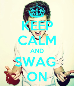 Poster: KEEP CALM AND SWAG  ON