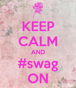 Poster: KEEP CALM AND #swag ON