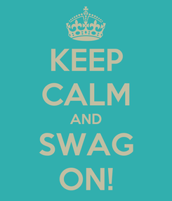 Poster: KEEP CALM AND SWAG ON!