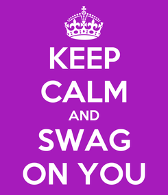 Poster: KEEP CALM AND SWAG ON YOU
