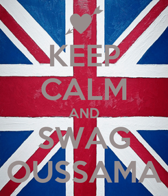 Poster: KEEP CALM AND SWAG OUSSAMA