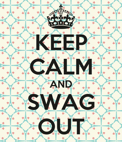 Poster: KEEP CALM AND SWAG OUT