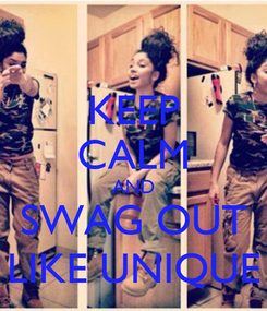Poster: KEEP CALM AND SWAG OUT LIKE UNIQUE